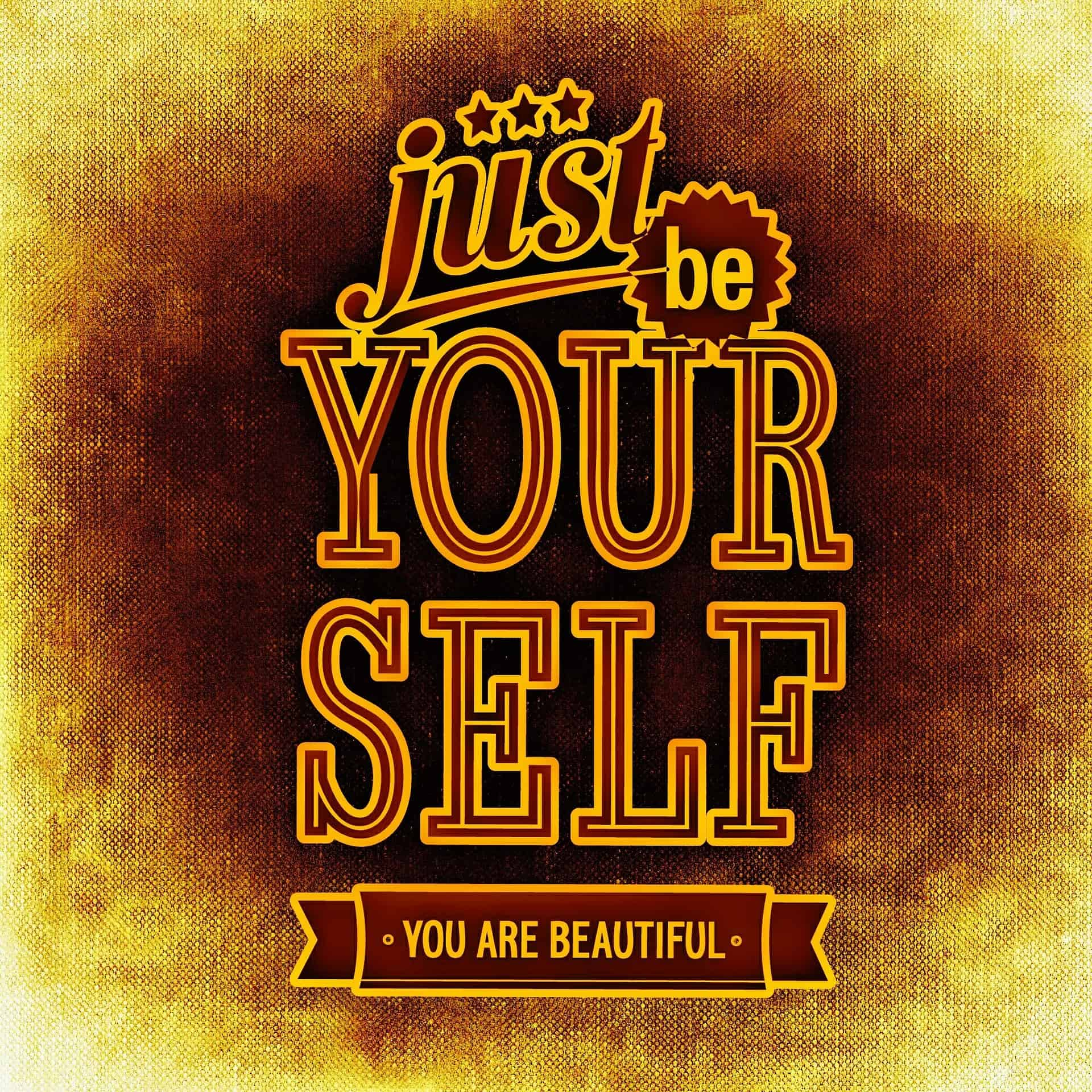 Just Be Yourself. You Are Beautiful